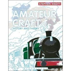 Amateur Craft, History and Theory by Stephen Knott, 9781472577344.