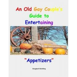 An Old Gay Couples Guide to Entertaining, Appetizers by Douglas Schilling, 9781519102843.