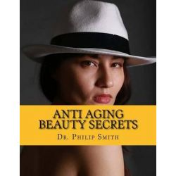 Anti Aging Beauty Secrets, Aging at the Rate of a Snail by Dr Philip Smith, 9781523462858.