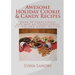 Awesome Holiday Cookie & Candy Recipes, Traditional and Not So Traditional Cookie and Candy Recipes by Lydia J Landry, 9781456414016.