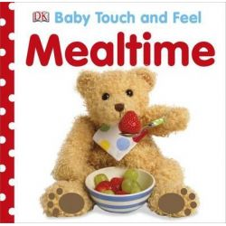 Baby Touch and Feel Mealtime, Baby Touch and Feel by Dorling Kindersley, 9781409366584.