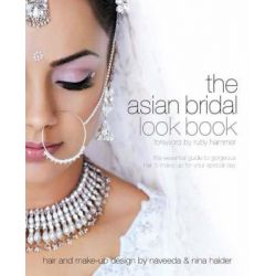 Asian Bridal Look Book, The Essential Guide to Gorgeous Hair and Make-up for Your Special Day by Nilpa Bharadia, 9781902544069.