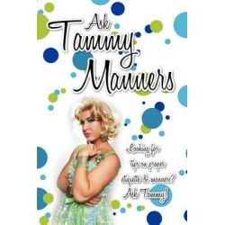 Ask Tammy Manners, Looking for Tips on Proper Etiquette & Manners? Ask Tammy! by Ask Tammy Manners, 9781475102970.