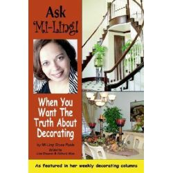 Ask Mi-Ling!, When You Want the Truth about Decorating by Mi-Ling Stone Poole, 9780595383108.