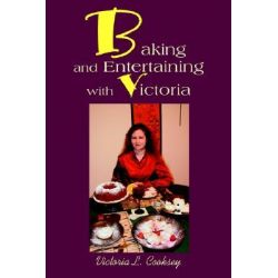 Baking and Entertaining with Victoria by Victoria L Cooksey, 9780595263738.
