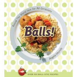 Balls!, Round the World Fare for All Occasions by Angela Murills, 9781552858677.