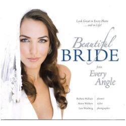 Beautiful Bride from Every Angle, Look Great in Every Photo ... & in Life! by Barbara Wallace, 9781935108009.