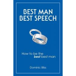 Best Man Best Speech, How to be the Best Best Man by Dominic Bliss, 9781780091365.