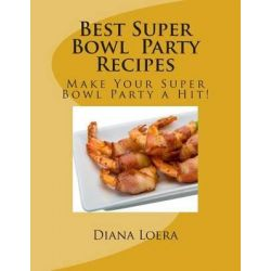 Best Super Bowl Party Recipes, Make Your Super Bowl Party a Hit! by Diana Loera, 9780692372524.