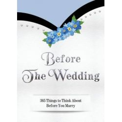 Before the Wedding, 365 Things to Think about Before You Marry by Suzanne Salas, 9780692532331.