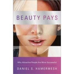 Beauty Pays, Why Attractive People are More Successful by Daniel S. Hamermesh, 9780691158174.