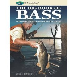Big Book of Bass, Strategies for Catching Largemouth and Smallmouth by Steve Hauge, 9781589238671.