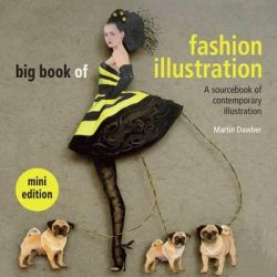Big Book of Fashion Illustration, A Sourcebook of Contemporary Illustration by Martin Dawber, 9781849941389.