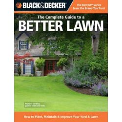 Black & Decker the Complete Guide to a Better Lawn, How to Plant, Maintain & Improve Your Yard & Lawn by Creative Publishing International, 9781589236004.