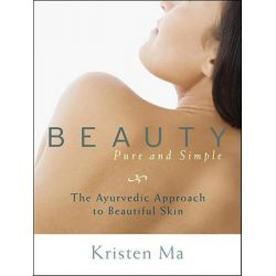 Beauty Pure and Simple, The Ayurvedic Approach to Beautiful Skin by Kristen Ma, 9781590309209.