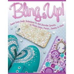 Bling it Up!, Super Cute Craft Techniques to Add Decoden Sparkle to Phone Cases, Purses, Jewelry & More by Choly Knight, 9781574219487.