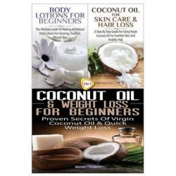Body Lotions for Beginners & Coconut Oil for Skin Care & Hair Loss & Coconut Oil & Weight Loss for Beginners by Lindsey Pylarinos, 9781507508053.