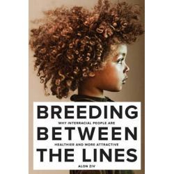 Breeding Between the Lines, Why Interracial People are Healthier and More Attractive by Alon Ziv, 9781569808023.
