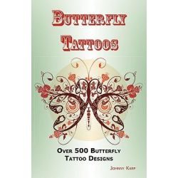 Butterfly Tattoos, Over 500 Butterfly Tattoo Designs, Ideas and Pictures Including Tribal, Flowers, Wings, Fairy, Celtic, Small, Lower Ba by Johnny Karp, 9780986642678.