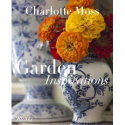 Charlotte Moss, Garden Inspirations by Charlotte Moss, 9780847844777.