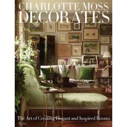 Charlotte Moss Decorates by Charlotte Moss, 9780847833696.