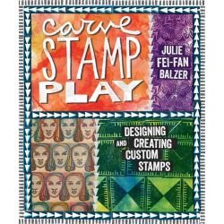 Carve, Stamp, Play, Designing and Creating Custom Stamps by Julie Fei-Fan Balzer, 9781596688865.