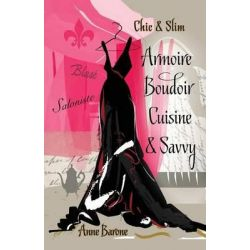 Chic & Slim Armoire Boudoir Cuisine & Savvy, Success Techniques for Wardrobe Relaxation Food & Smart Thinking by Anne Barone, 9781937066208.