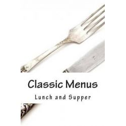Classic Menus, Lunch and Supper by A Bradley, 9781481170215.