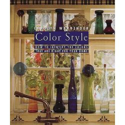 Color Style, How to Identify the Colors That are for Your Home by Carolyn Warrender, 9780789202550.