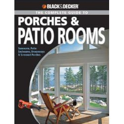 Complete Guide to Porches and Patio Rooms, Sunrooms, Patio Enclosures, Breezeways and Screened Porches by Phil Schmidt, 9781589234208.
