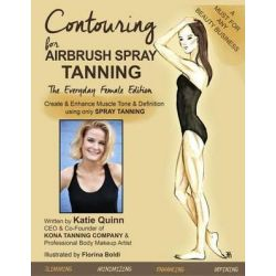 Contouring for Airbrush Spray Tanning by Katie Quinn, 9781503033450.