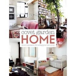 Covet Garden Home, Decor Inspiration for Telling Your Own Story by Lynda Felton, 9781927958117.