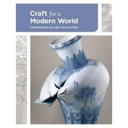 Craft for a Modern World, The Renwick Gallery Collection by Nora Atkinson, 9781907804823.