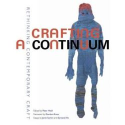 Crafting a Continuum, Rethinking Contemporary Craft by Peter Held, 9781469612805.
