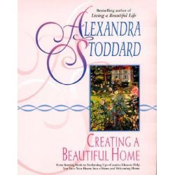 Creating a Beautiful Home by Alexandra Stoddard, 9780380716241.