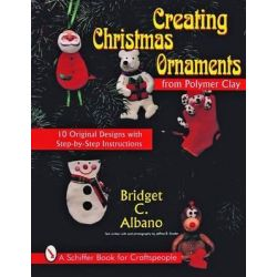 Creating Christmas Ornaments from Polymer Clay, Schiffer Book for Woodcarvers by Bridget C. Albano, 9780887408502.