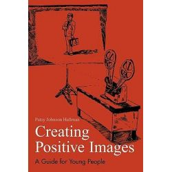 Creating Positive Images, A Guide for Young People by Patsy Johnson Hallman, 9781578860425.