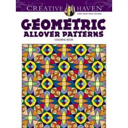 Creative Haven Geometric Allover Patterns Coloring Book, Creative Haven Coloring Books by Ian O. Angell, 9780486781648.