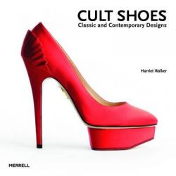 Cult Shoes, Classic and Contemporary Designs by Harriet Walker, 9781858945859.