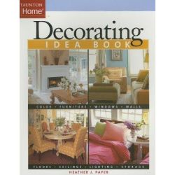 Decorating Idea Book, Taunton Idea Book by Heather Paper, 9781561587629.