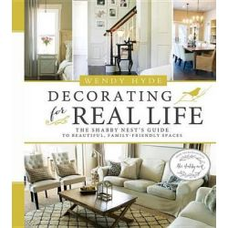 Decorating for Real Life, The Shabby Nest's Guide to Beautiful, Family-Friendly Spaces by Wendy Hyde, 9781462114122.