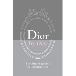 Dior by Dior, The Autobiography of Christian Dior by Christian Dior, 9781851778690.