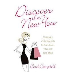Discover the New You, Celebrity Stylist Secrets to Transform Your Life and Style by Ceril Campbell, 9781907498879.