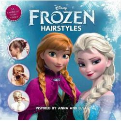 Disney Frozen Hairstyles, Inspired by Anna and Elsa by Kristin Stefansdottir, 9781940787053.