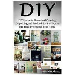 DIY, DIY Hacks for Household Cleaning, Organizing and Productivity! Plus Bonus DIY Hack Projects for Your Home! by Jason Goodman, 9781515371601.