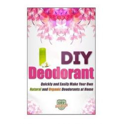 DIY Deodorant, Quickly and Easily Make Your Own Natural and Organic Deodorants at Home by The Diy Reader, 9781505347128.