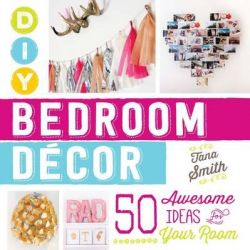 DIY Bedroom Decor, 50 Awesome Ideas for Your Room by Tana Smith, 9781440588020.
