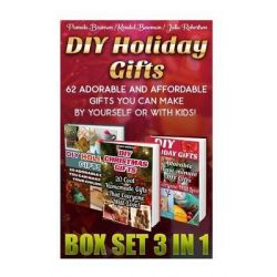 DIY Holiday Gifts Box Set 3 in 1, 62 Adorable and Affordable Gifts You Can Make by Yourself or with Kids!: (DIY Christma