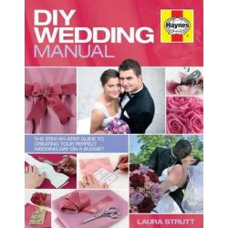 DIY Wedding Manual, The Step-by-step Guide to Creating Your Perfect Wedding Day on a Budget by Laura Strutt, 9780857333810.