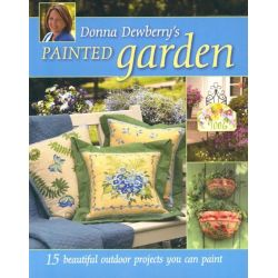 Donna Dewberry's Painted Garden, 15 Projects You Can Paint by Donna Dewberry, 9781581809497.